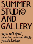 Summer Studio and Gallery, 321 E. 12th Street, Silverton, CO 81433; 772-828-0640